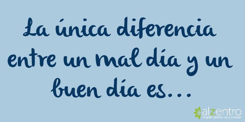 Frases Para Completar La única Diferencia Entre Un Mal Día Y Un Buen Día Es Alzentro